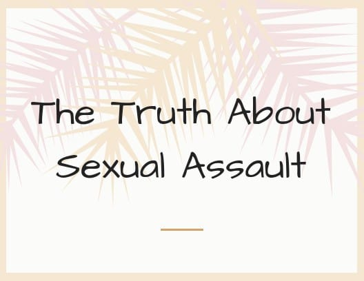 The Truth About Sexual Assault
