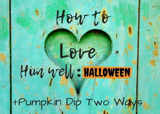 How to Love Him Well: Halloween Ed + Pumpkin Fluff Dip