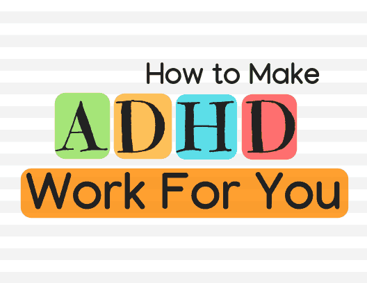 How to Make ADHD work for you