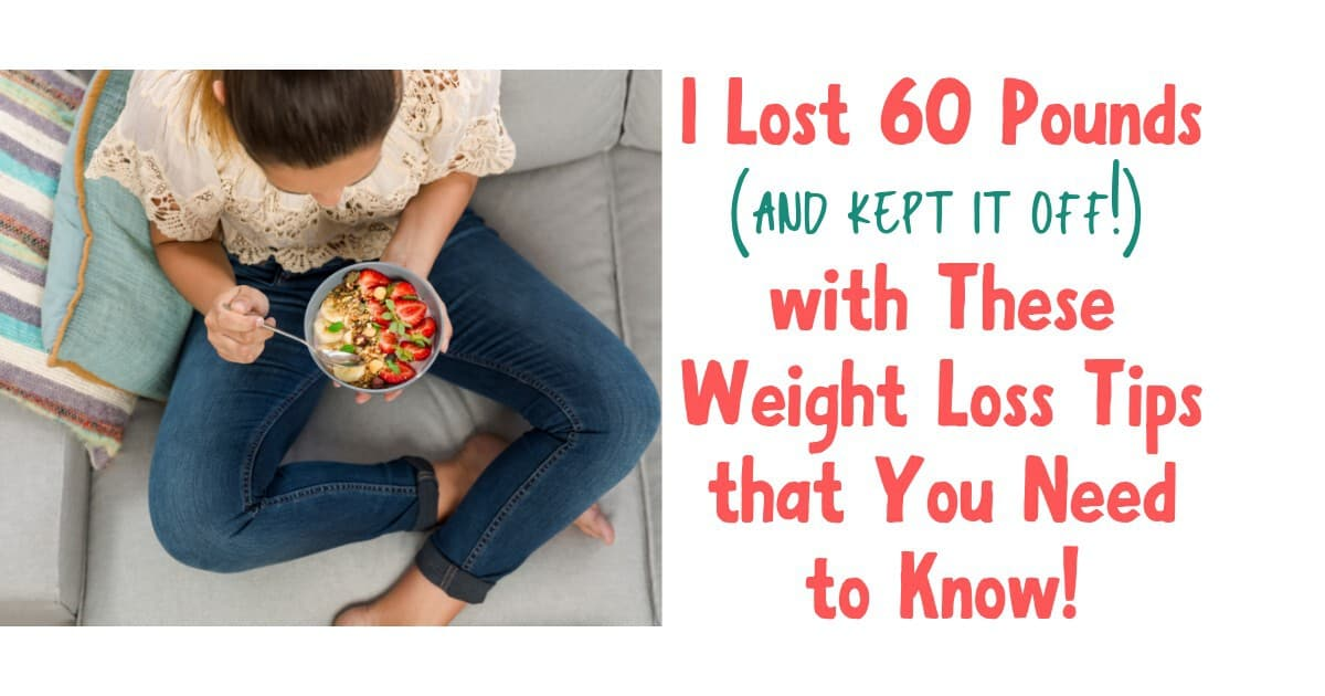 I Lost 60 Pounds with These Weight Loss Tips that You Need to Know