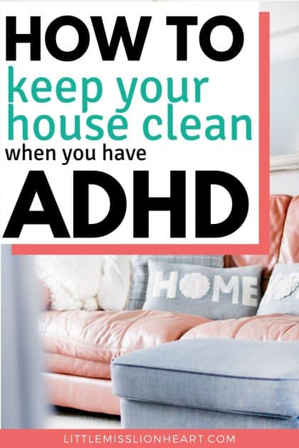 ADHD and a messy house are almost synonyms. Here are the best tips for organizing and cleaning with ADHD.