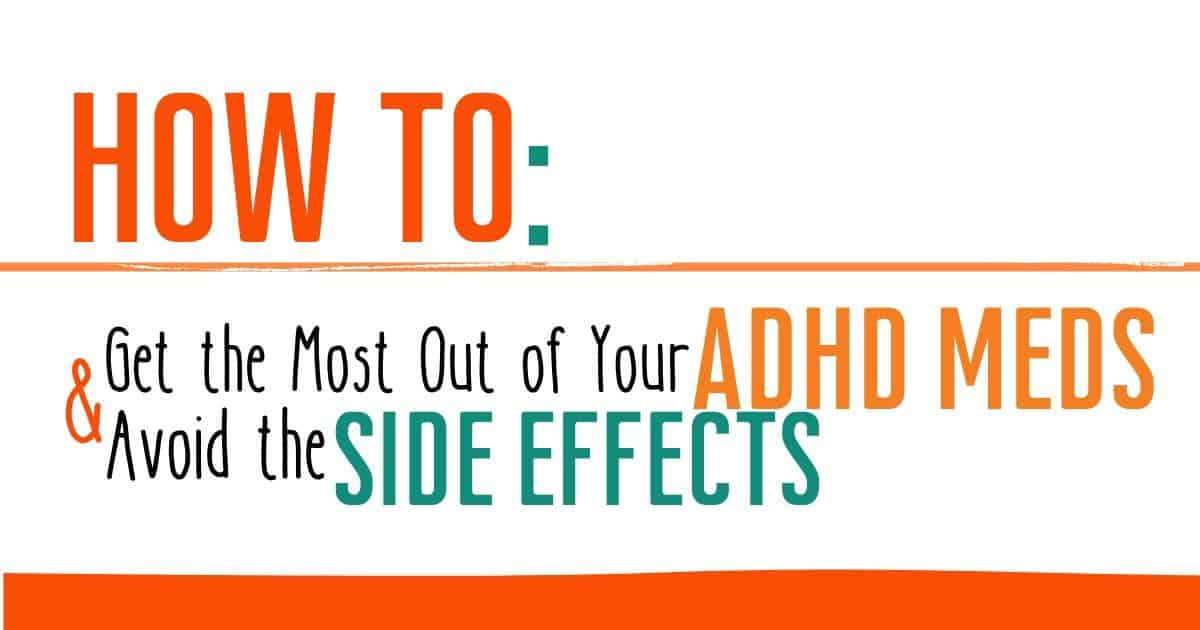 How to Get the Most From Your ADHD Meds & Avoid Side Effects
