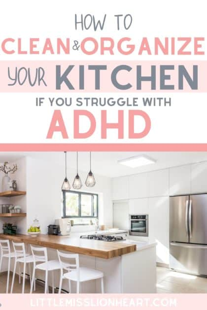 """How to Clean and Organize Your Kitchen if you struggle with ADHD. Tips and tricks from an ADHD woman who can't """"clean as you go."""""""